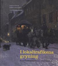 I lokaltrafikens gryning : hästomnibusarna i Stockholm