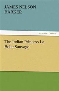The Indian Princess La Belle Sauvage