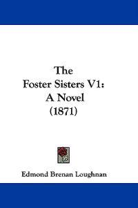 The Foster Sisters V1: A Novel (1871)