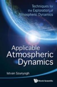 Applicable Atmospheric Dynamics: Techniques For The Exploration Of Atmospheric Dynamics