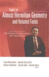 TOPICS IN ALMOST HERMITIAN GEOMETRY AND RELATED FIELDS - PROCEEDINGS IN HONOR OF PROFESSOR K SEKIGAWA'S 60TH BIRTHDAY