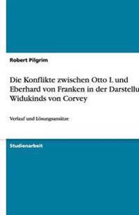 Die Konflikte Zwischen Otto I. Und Eberhard Von Franken in Der Darstellung Widukinds Von Corvey
