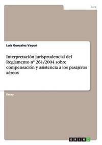 Interpretacion Jurisprudencial del Reglamento N 261/2004 Sobre Compensacion y Asistencia a Los Pasajeros Aereos