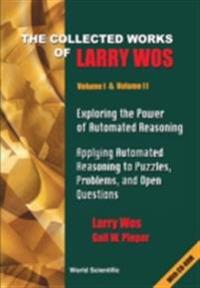 Collected Works Of Larry Wos, The (In 2 Vols), Vol I: Exploring The Power Of Automated Reasoning; Vol Ii: Applying Automated Reasoning To Puzzles, Problems, And Open Questions