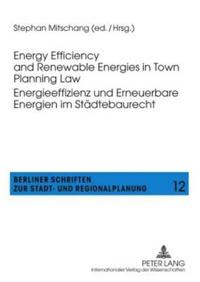 Energy Efficiency and Renewable Energies in Town Planning Law / Energieeffizienz und Erneuerbare Energien Im Stadtebaurecht