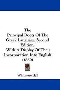 The Principal Roots Of The Greek Language, Second Edition: With A Display Of Their Incorporation Into English (1850)