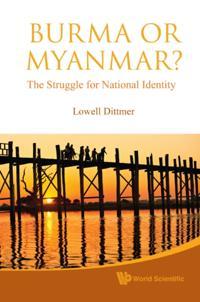 BURMA OR MYANMAR? THE STRUGGLE FOR NATIONAL IDENTITY