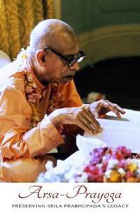 Arsa Prayoga: Preserving Srila Prabhupada's Legacy