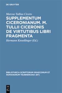 Supplementum Ciceronianum. M. Tulli Ciceronis De Virtutibus Libri Fragmenta