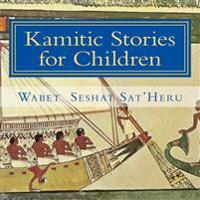 Kamitic Stories for Children: The Living Legacy