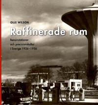 Raffinerade rum : bensinstationer och precisionskultur i Sverige 1926-1956