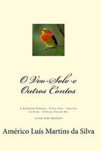 O Voo-Solo E Outros Contos: Livro Sem Imagens, Apenas Texto: A Borboleta Noturna - O Voo-Solo - Uma Voz Na Noite - O Ocaso Vem Do Rio
