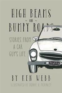 High Beams on Bumpy Roads: Stories from a Car Guy's Life