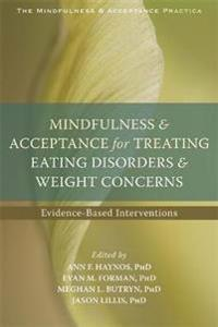 Mindfulness & Acceptance for Treating Eating Disorders & Weight Concerns