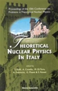 THEORETICAL NUCLEAR PHYSICS IN ITALY - PROCEEDINGS OF THE 10TH CONFERENCE ON PROBLEMS IN THEORETICAL NUCLEAR PHYSICS