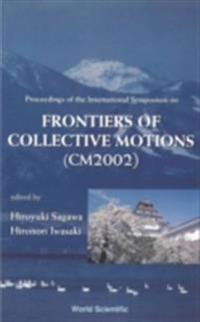 FRONTIERS OF COLLECTIVE MOTIONS, PROCEEDINGS OF THE INTERNATIONAL SYMPOSIUM (CM2002)