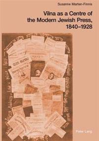 Vilna as a centre of the modern jewish press, 1840-1928 - aspirations, chal