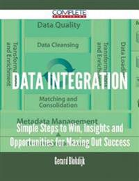 Data Integration - Simple Steps to Win, Insights and Opportunities for Maxing Out Success