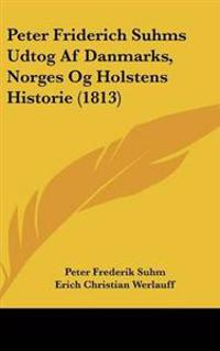 Peter Friderich Suhms Udtog Af Danmarks, Norges Og Holstens Historie (1813)
