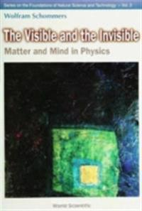 Visible And The Invisible, The: Matter And Mind In Physics
