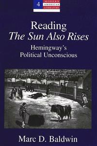 Reading the Sun Also Rises: Hemingway's Political Unconscious