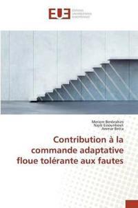 Contribution a la Commande Adaptative Floue Tolerante Aux Fautes