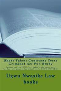Short Takes: Contracts Torts Criminal Law Fun Study: Serious But Fun Irac Short Takes in the Three Most Fundamental Areas of Law Sc