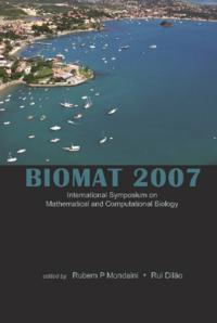 BIOMAT 2007 - INTERNATIONAL SYMPOSIUM ON MATHEMATICAL AND COMPUTATIONAL BIOLOGY