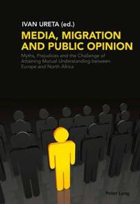 Media, Migration and Public Opinion: Myths, Prejudices and the Challenge of Attaining Mutual Understanding Between Europe and North Africa