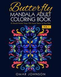 Butterfly Mandala Adult Coloring Book Vol 1: 60 Beautiful Butterfly Designs Wiith Intricate Patterns for Stress Relief
