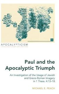 Paul and the Apocalyptic Triumph: An Investigation of the Usage of Jewish and Greco-Roman Imagery in 1 Thess. 4:13-18