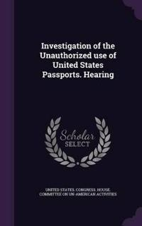 Investigation of the Unauthorized Use of United States Passports. Hearing