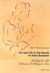 Art and Life in the Novels of Anita Brookner: Reading for Life- Subversive Re-Writing to Live