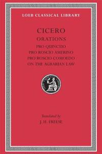 Pro Quinctio. Pro Roscio Amerino. Pro Roscio Comoedo. on the Agrarian Law