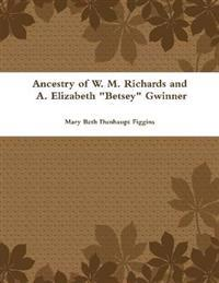 Ancestry of W. M. Richards and A. Elizabeth &quote;Betsey&quote; Gwinner