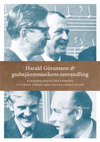 Harald Göransson & gudstjänstmusikens omvandling : kyrkomusikens förändring