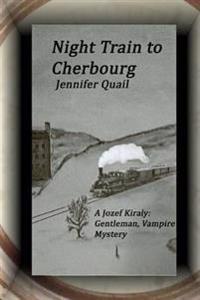 Night Train to Cherbourg: A Joszef Kiraly: Gentleman, Vampire Mystery