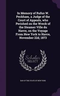 In Memory of Rufus W. Peckham, a Judge of the Court of Appeals, Who Perished on the Wreck of the Steamer Ville Du Havre, on the Voyage from New York to Havre, November 22d, 1873