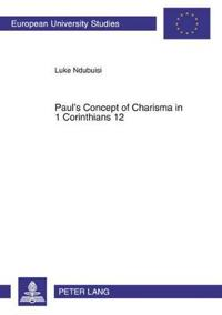 Paul's Concept Of Charisma In 1 Corinthians 12