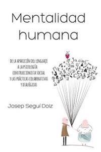 Mentalidad Humana. de La Aparicion del Lenguaje a la Psicologia Construccionista Social y Las Practicas Colaborativas y Dialogicas