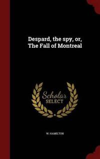 Despard, the Spy, Or, the Fall of Montreal