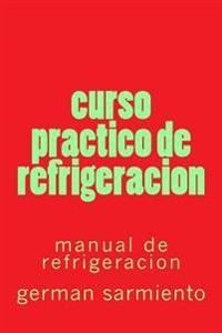 Curso Practico de Refrigeracion: Manual de Refrigeracion