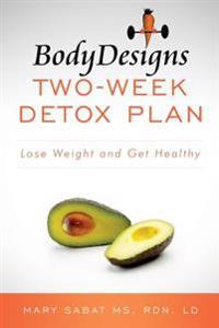 Bodydesigns Two-Week Detox Plan: Lose Weight and Get Healthy