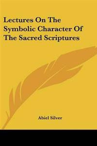 Lectures on the Symbolic Character of the Sacred Scriptures