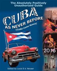 Cuba as Never Before: The Absolutely Positively Unauthorized Guide
