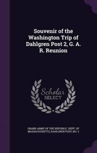 Souvenir of the Washington Trip of Dahlgren Post 2, G. A. R. Reunion
