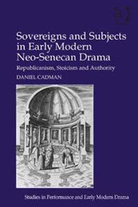 Sovereigns and Subjects in Early Modern Neo-Senecan Drama