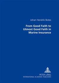 From Good Faith to Utmost Good Faith in Marine Insurance