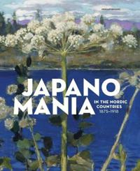 Japanomania in the Nordic Countries, 1875-1918