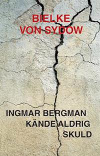 Ingmar Bergman kände aldrig skuld